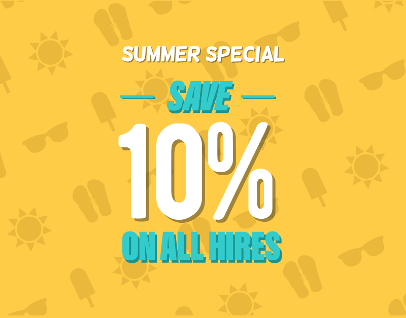Save 10% On All Hires when booking online or over the phone!